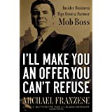 I CAN MAKE YOU AN OFFER YOU CANT REFUSEby Michael Franzese