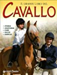 Il grande libro del cavallo. Storia,...
