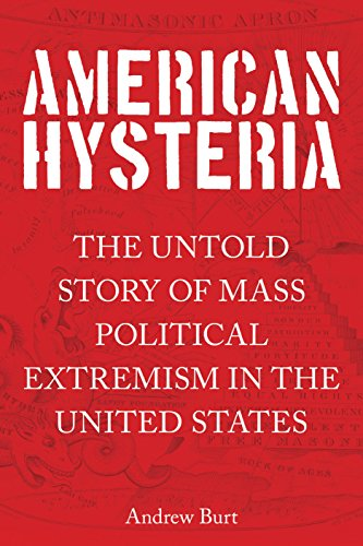 American Hysteria: The Untold Story of Mass Political Extremism in the United States