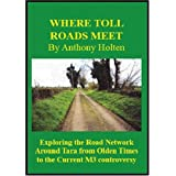 Where Toll Roads Meet: Exploring the Road Network Around Tara from Olden Times to the Current M3 Controversyby Anthony Holten