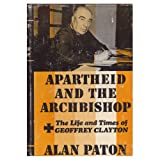 Apartheid and the archbishop: The life and times of Geoffrey Clayton, Archbishop of Cape Town (0684137135) by Paton, Alan