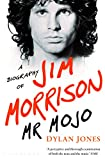 Dylan Jones Mr Mojo: A Biography of Jim Morrison