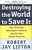 Destroying the World to Save It: Aum Shinrikyo, Apocalyptic Violence, and the New Global Terrorism (0805065113) by Lifton, Robert Jay