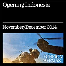 Opening Indonesia (Foreign Affairs): A Conversation with Joko Widodo (       UNABRIDGED) by Joko Widodo Narrated by Kevin Stillwell