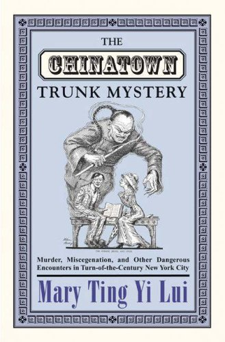 The Chinatown Trunk Mystery: Murder, Miscegenation, and...