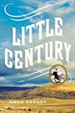 By Anna Keesey Little Century: A Novel (1st First Edition) [Hardcover]