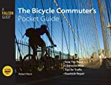 The-Bicycle-Commuter's-Pocket-Guide--Gear-You-Need---Clothes-to-Wear---Tips-for-Traffic---Roadside-Repair-Falcon-Pocket-Guides-Series