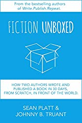 Fiction Unboxed: How Two Authors Wrote and Published a Book in 30 Days, From Scratch, In Front of the World (The Smarter Artist 2)