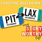 PIT to LAX: My Story Worthy Life | Christine Blackburn