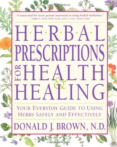 Herbal Prescriptions For Health & Healing: Your Everyday Guide To Using Herbs Safely And Effectively