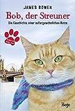 Image de Bob, der Streuner: Die Geschichte einer außergewöhnlichen Katze (James Bowen Bücher)