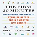 The First 20 Minutes: Surprising Science Reveals How We Can Exercise Better, Train Smarter, Live Longer Audiobook by Gretchen Reynolds Narrated by Karen Saltus