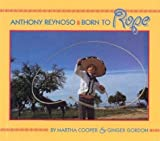 img - for Anthony Reynoso: Born to Rope by Gordon, Ginger (1996) Hardcover book / textbook / text book