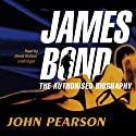 James Bond: The Authorised Biography (       UNABRIDGED) by John Pearson Narrated by David Rintoul
