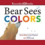 Bear Sees Colors | Karma Wilson