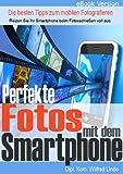 Perfekte Fotos mit dem Smartphone - die besten Tipps zum mobilen Fotografieren