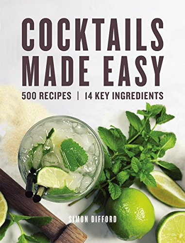 Cocktails Made Easy: 500 Recipes, 14 Key Ingredients by Simon Difford