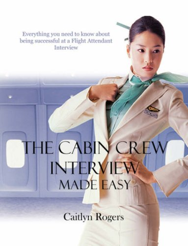 The Cabin Crew Interview Made Easy - Everything you need to know about being successful at a Flight Attendant interview