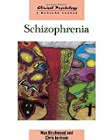 Schizophrenia (Clinical Psychology: A Modular Course)