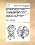 The natural history of Carolina, Florida, and the Bahama Islands: containing the figures of birds, beasts, fishes, serpents, insects, and plants: ... descriptions in English and French  v 2 of 2