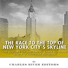 The Race to the Top of New York City's Skyline: The History of the Empire State Building and Chrysler Building (       UNABRIDGED) by Charles River Editors Narrated by Ian H. Shattuck