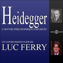 Heidegger: L'œuvre philosophique expliquée Discours Auteur(s) : Luc Ferry Narrateur(s) : Luc Ferry
