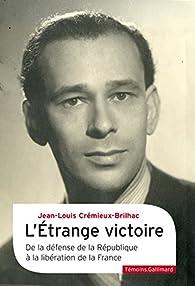 L\'étrange victoire: De la défense de la République à la libération de la France par Jean-Louis Crémieux-Brilhac