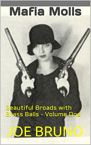 [Mafia Molls: Beautiful Broads with Brass Balls - Volume One (Mob Molls - Beautiful Broads With Brass Balls Book] (Female Gangsters)