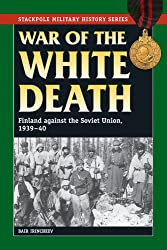 War of the White Death: Finland against the Soviet Union 1939-40 (Stackpole Military History Series)