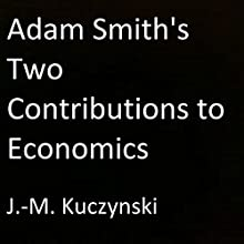 Adam Smith's Two Contributions to Economics | Livre audio Auteur(s) : J.-M. Kuczynski Narrateur(s) : J.-M. Kuczynski