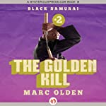 The Golden Kill: Black Samurai, Book 2 (       UNABRIDGED) by Marc Olden Narrated by Kevin Kenerly