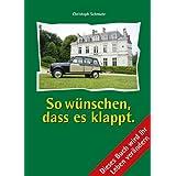 """So w�nschen, dass es klappt. Dieses Buch wird Ihr Leben ver�ndern!von """"Christoph Schmutz"""""""