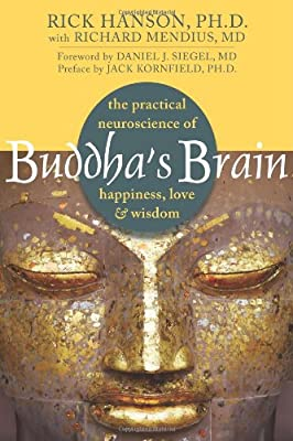 Buddhas Brain The Practical Neuroscience Of Happiness Love And Wisdom