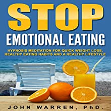 Stop Emotional Eating: Hypnosis Meditation for Quick Weight Loss, Healthy Eating Habits and a Healthy Lifestyle Discours Auteur(s) : John Warren PhD Narrateur(s) : Emmy Tayler