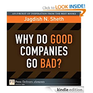 Why Do Good Companies Go Bad? (FT Press Delivers Elements) Jagdish N. Sheth