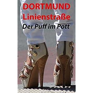 Dortmund Linienstraße - Der Puff im Pott   - Was ich am Koberfenster erlebt habe: Roman a
