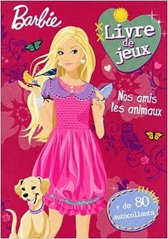 Livre de jeux barbie nos amis les animaux 9782508002526 - Jeux info barbie ...