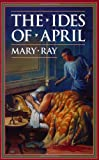 The Ides of April (Ray, Mary, Roman Empire Sequence.) (1883937434) by Mary Ray