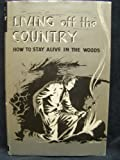 Living Off the Country: How to Stay Alive in the Woods (0811709507) by Angier, Bradford