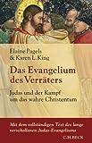 Das Evangelium des Verräters: Judas und der Kampf um das wahre Christentum - Elaine Pagels, Karen L. King