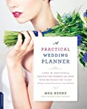 img - for A Practical Wedding Planner: A Step-by-Step Guide to Creating the Wedding You Want with the Budget You've Got (without Losing Your Mind in the Process) book / textbook / text book