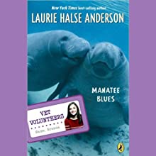 Manatee Blues: Vet Volunteers Audiobook by Laurie Halse Anderson Narrated by Karen Bjornsti