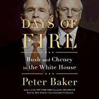 Days of Fire: Bush and Cheney in the White House (       UNABRIDGED) by Peter Baker Narrated by Mark Deakins