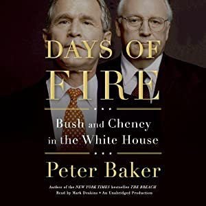 Days of Fire: Bush and Cheney in the White House | [Peter Baker]