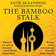The Bamboo Stalk (       UNABRIDGED) by Saud Alsanousi, Jonathan Wright - translator Narrated by Ben Elliot