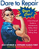 Dare To Repair Your Car: A Do-It-Herself Guide to Maintenance, Safety, Minor Fix-Its, and Talking Shop (0060577002) by Sussman, Julie