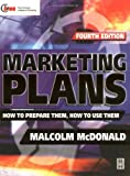 Marketing Plans: How to prepare them, how to use them (Marketing Series (London, England). Professional Development.)