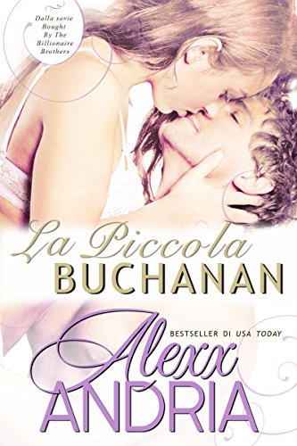 Alexx Andria - La piccola Buchanan: Dalla serie Bought By The Billionaire Brothers (Italian Edition)