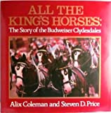 All the Kings Horses: The Story of the Budweiser Clydesdales