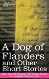A Dog of Flanders and Other Short Stories by Maria LouiseBeatrice Harraden